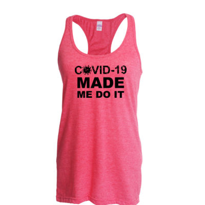 COVID MADE ME DO IT - Ladies Slim Fit Poly-Rich Racerback Tank Thumbnail